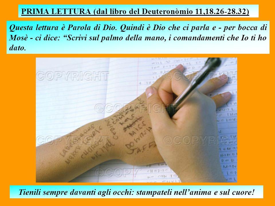 PRIMA LETTURA (dal libro del Deuteronòmio 11,18.26-28.32) Questa lettura è Parola di Dio.