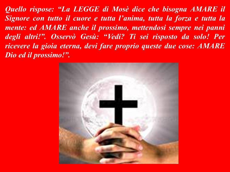 VANGELO (Luca 10,25-37) Ai tempi di Gesù i dottori della LEGGE insegnavano ad osservare alla lettera tutte le LEGGI di Mosè: ma spesso erano superbi e non sapevano AMARE.