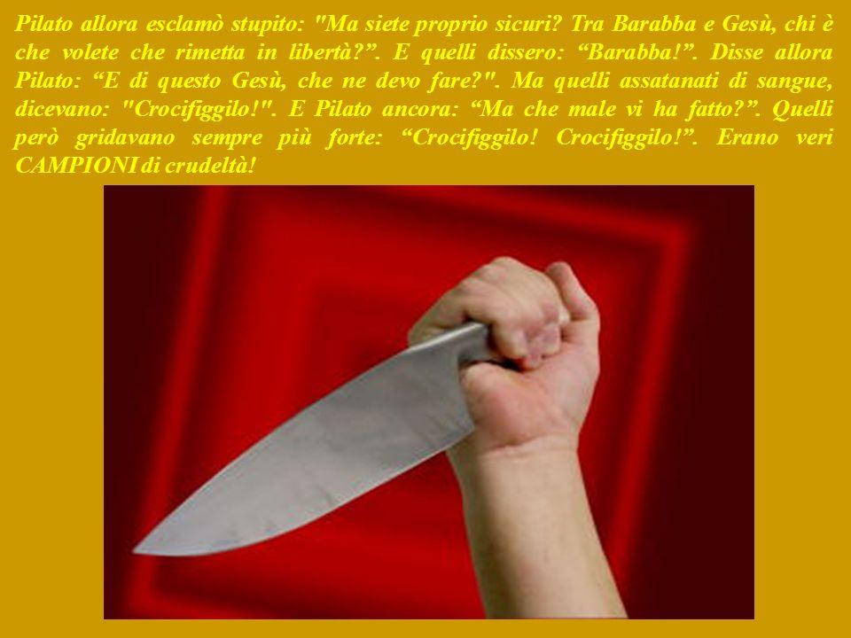 Ma si sa, che la folla cambia subito idea. E persuasi dai sommi sacerdoti, chiesero a Pilato di liberare Barabba e far morire me: sebbene pochi giorni