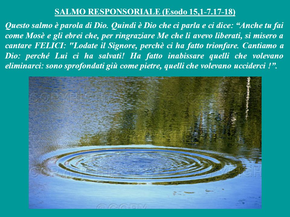 SALMO RESPONSORIALE (Esodo 15,1-7.17-18) Questo salmo è parola di Dio.