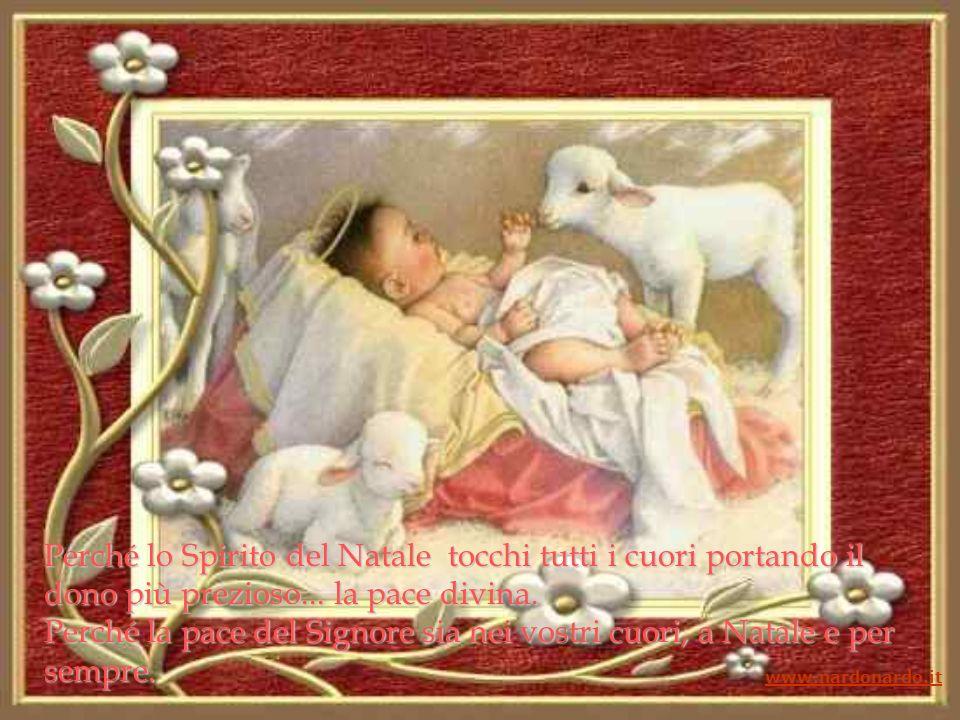 Perché lo Spirito del Natale tocchi tutti i cuori portando il dono più prezioso...
