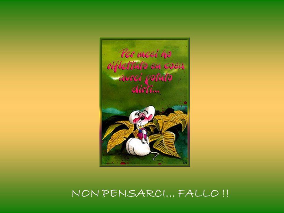 NON PENSARCI… FALLO !!