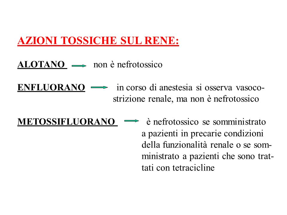 AZIONI TOSSICHE SUL RENE: ALOTANO non è nefrotossico ENFLUORANO in corso di anestesia si osserva vasoco- strizione renale, ma non è nefrotossico METOS