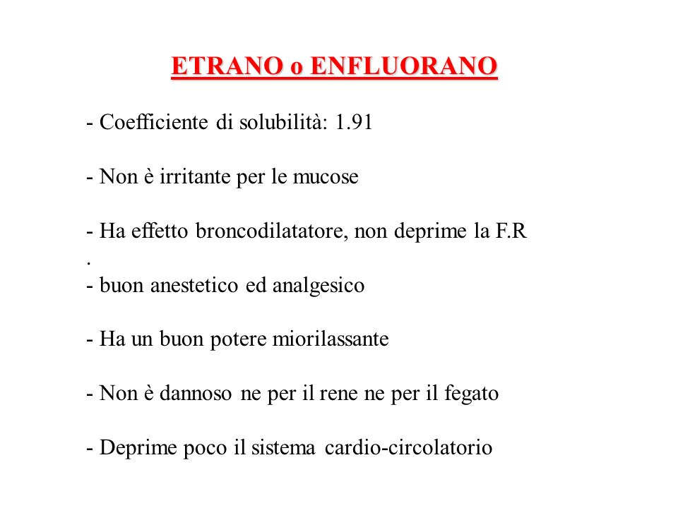 ETRANO o ENFLUORANO - Coefficiente di solubilità: 1.91 - Non è irritante per le mucose - Ha effetto broncodilatatore, non deprime la F.R. - buon anest
