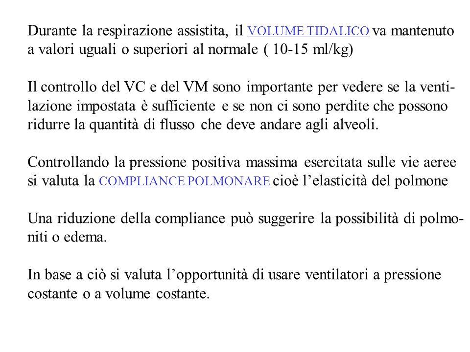 Durante la respirazione assistita, il VOLUME TIDALICO va mantenuto a valori uguali o superiori al normale ( 10-15 ml/kg) Il controllo del VC e del VM