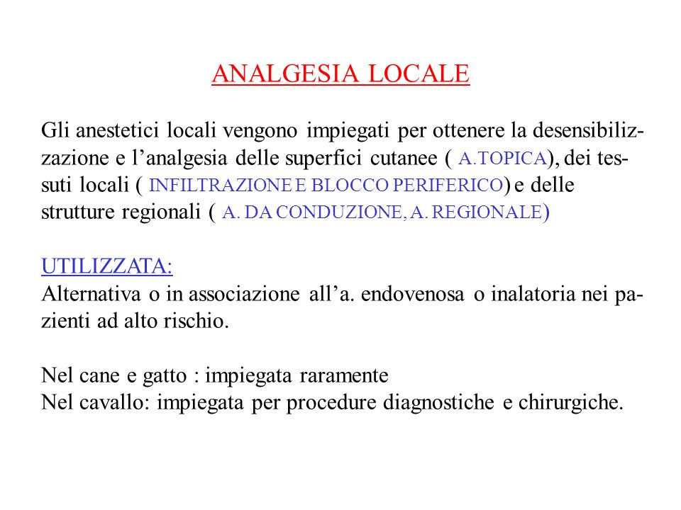 ANALGESIA LOCALE Gli anestetici locali vengono impiegati per ottenere la desensibiliz- zazione e lanalgesia delle superfici cutanee ( A.TOPICA ), dei