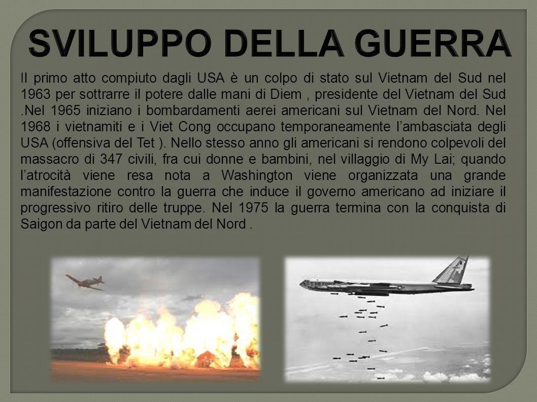 Il primo atto compiuto dagli USA è un colpo di stato sul Vietnam del Sud nel 1963 per sottrarre il potere dalle mani di Diem, presidente del Vietnam del Sud.Nel 1965 iniziano i bombardamenti aerei americani sul Vietnam del Nord.