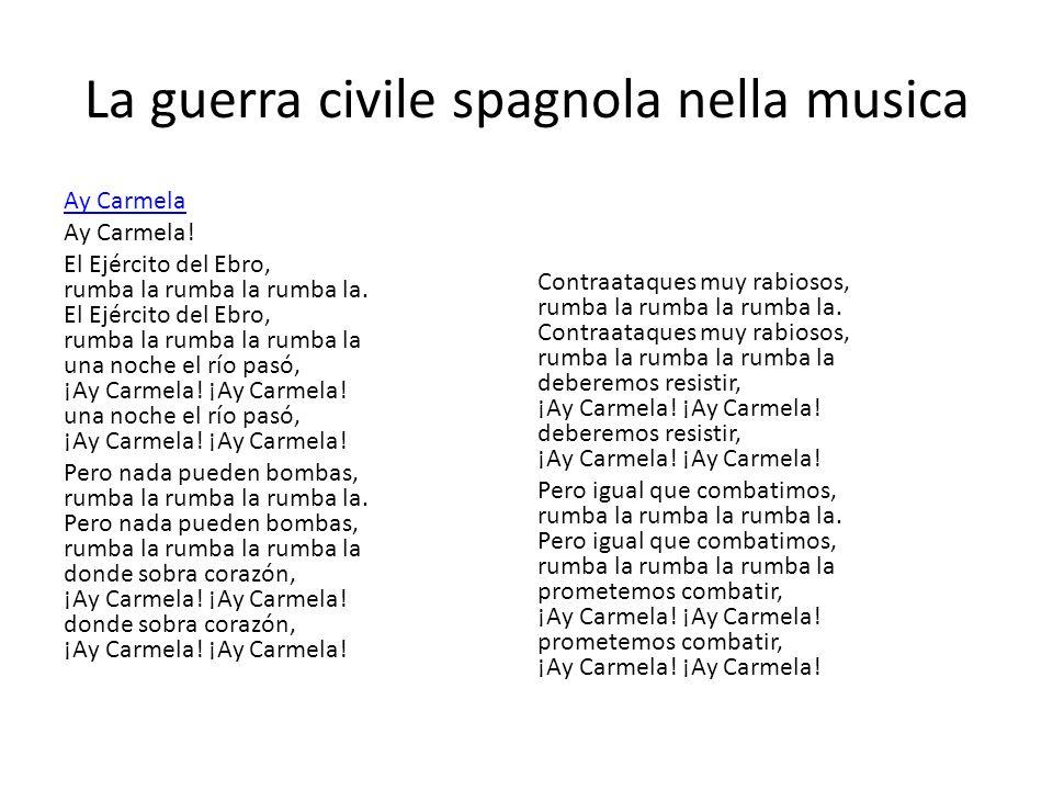 La guerra civile spagnola nella musica Ay Carmela Ay Carmela! El Ejército del Ebro, rumba la rumba la rumba la. El Ejército del Ebro, rumba la rumba l