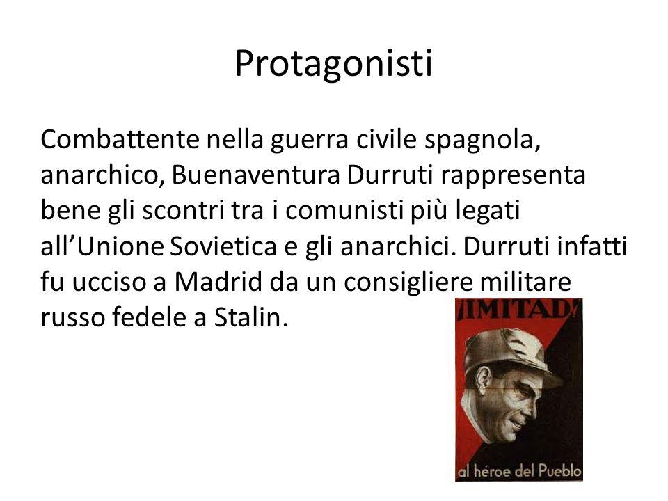 Protagonisti Combattente nella guerra civile spagnola, anarchico, Buenaventura Durruti rappresenta bene gli scontri tra i comunisti più legati allUnio