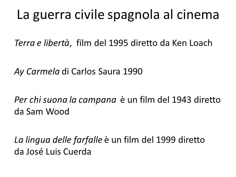 La guerra civile spagnola al cinema Terra e libertà, film del 1995 diretto da Ken Loach Ay Carmela di Carlos Saura 1990 Per chi suona la campana è un