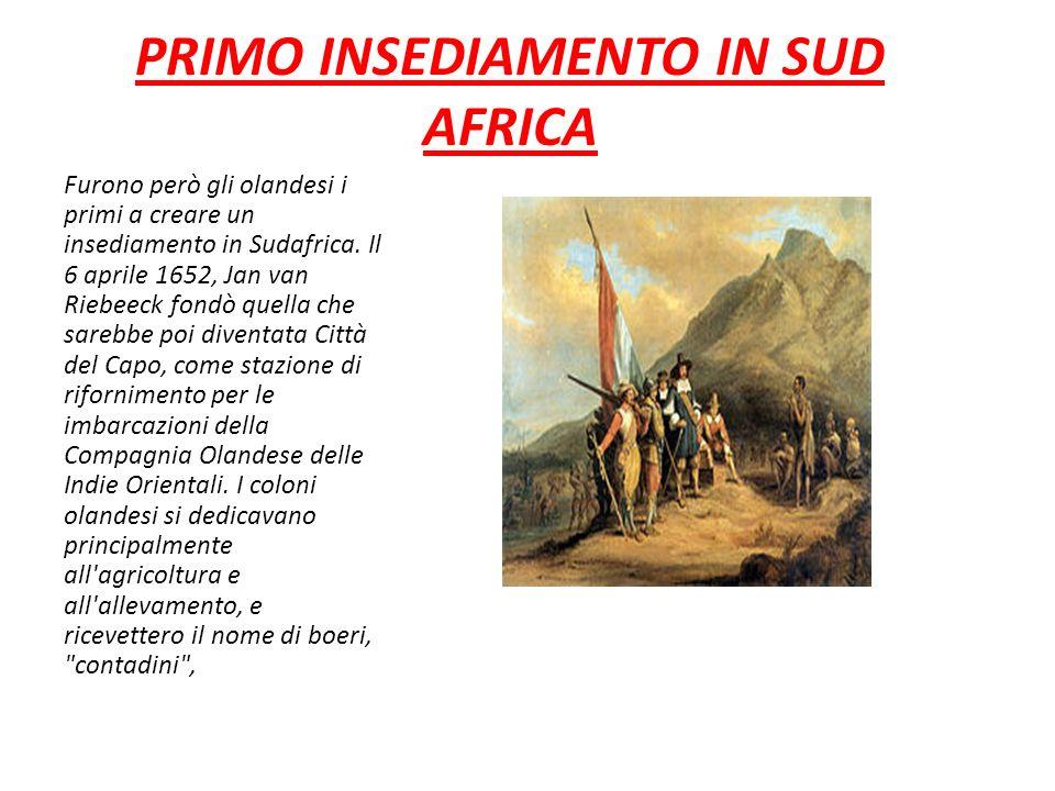 PRIMO INSEDIAMENTO IN SUD AFRICA Furono però gli olandesi i primi a creare un insediamento in Sudafrica. Il 6 aprile 1652, Jan van Riebeeck fondò quel