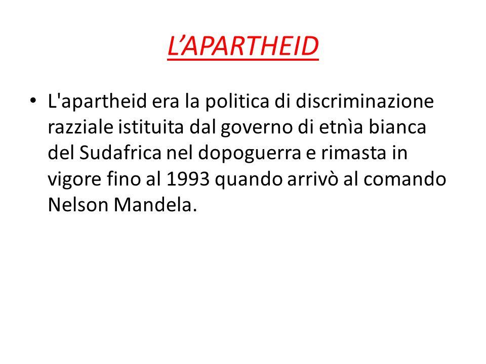 LAPARTHEID L'apartheid era la politica di discriminazione razziale istituita dal governo di etnìa bianca del Sudafrica nel dopoguerra e rimasta in vig