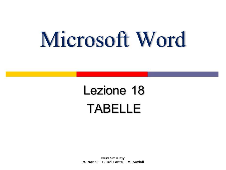 Microsoft WordMicrosoft Word Lezione 18 TABELLE New Sm@rtly M. Nanni – E. Del Fante – M. Savioli