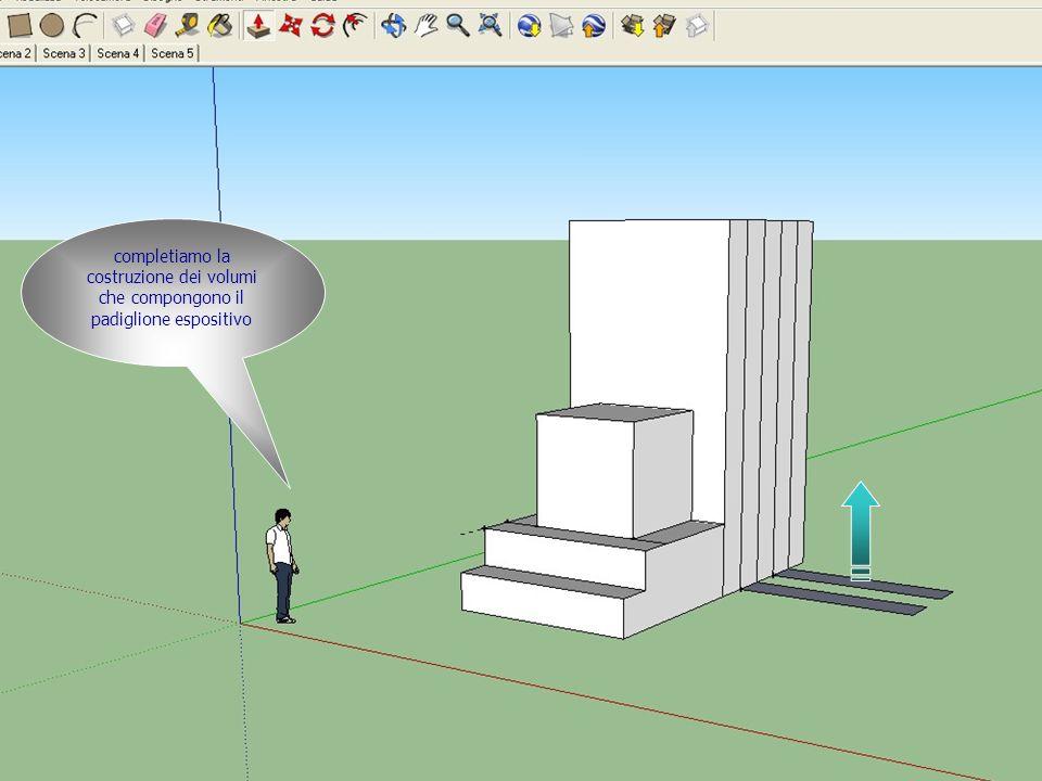 completiamo la costruzione dei volumi che compongono il padiglione espositivo