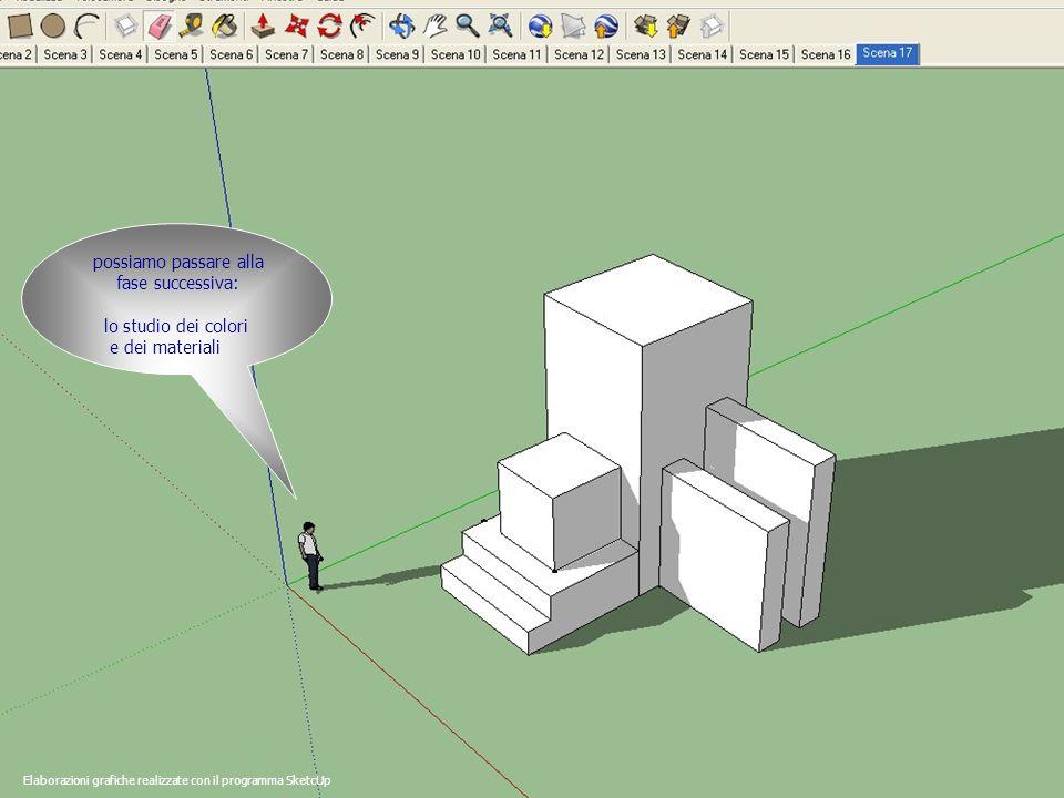 possiamo passare alla fase successiva: lo studio dei colori e dei materiali Elaborazioni grafiche realizzate con il programma SketcUp