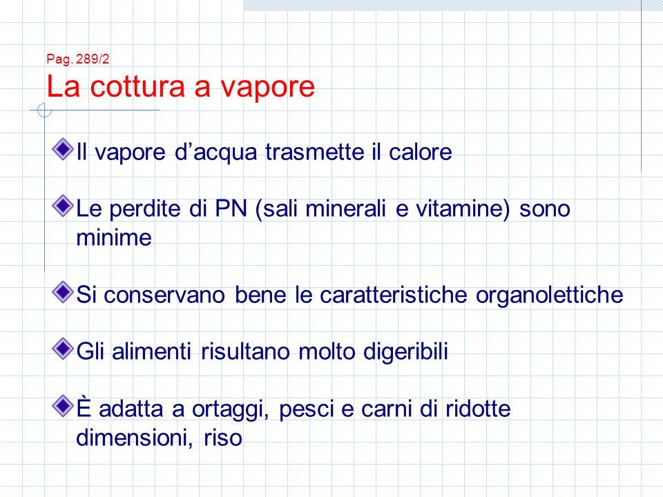 Il vapore dacqua trasmette il calore Le perdite di PN (sali minerali e vitamine) sono minime Si conservano bene le caratteristiche organolettiche Gli