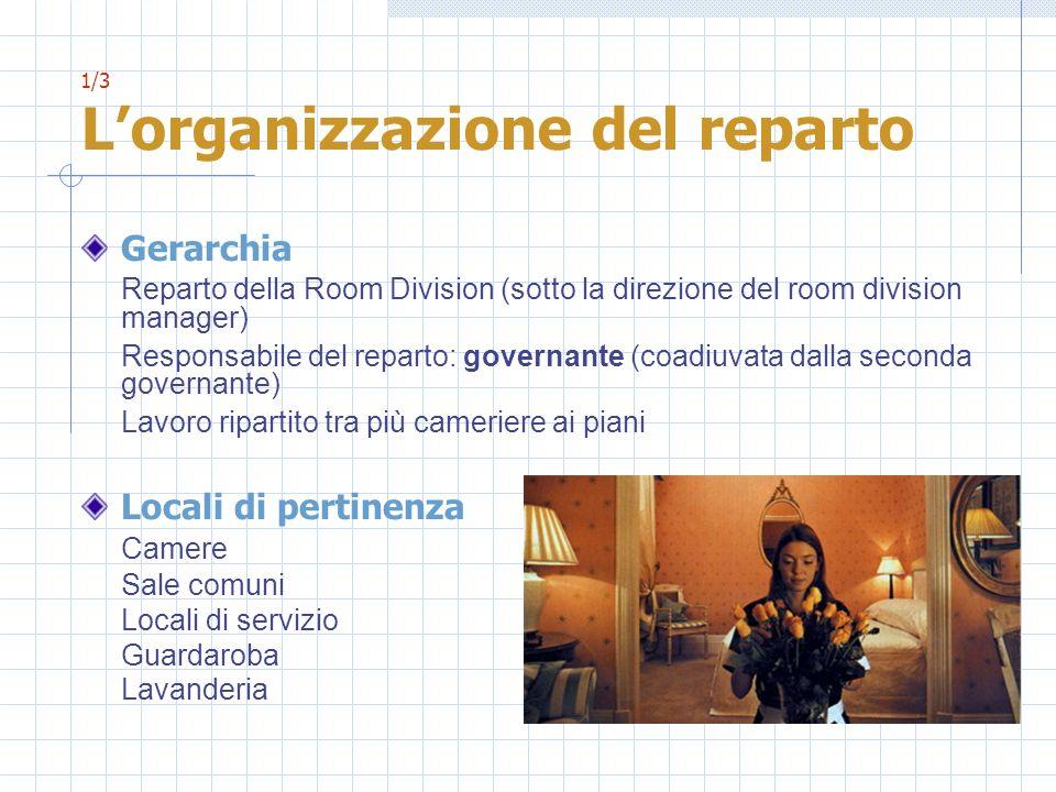 1/3 Lorganizzazione del reparto Gerarchia Reparto della Room Division (sotto la direzione del room division manager) Responsabile del reparto: governa