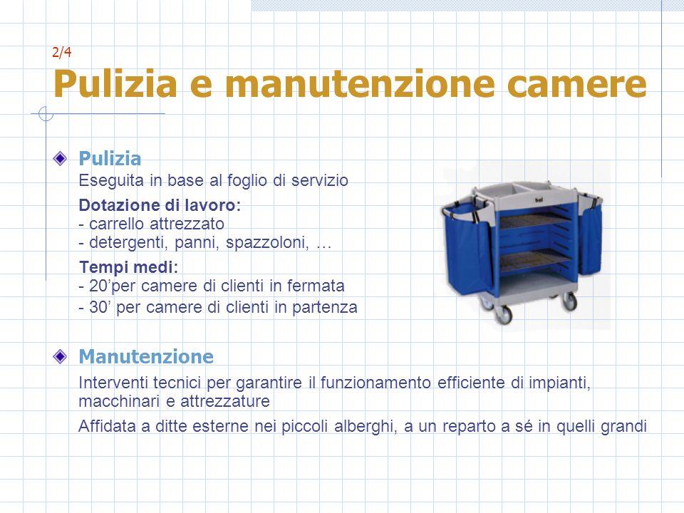 2/4 Pulizia e manutenzione camere Pulizia Eseguita in base al foglio di servizio Dotazione di lavoro: - carrello attrezzato - detergenti, panni, spazz