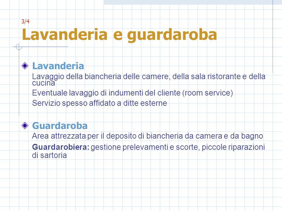 3/4 Lavanderia e guardaroba Lavanderia Lavaggio della biancheria delle camere, della sala ristorante e della cucina Eventuale lavaggio di indumenti de