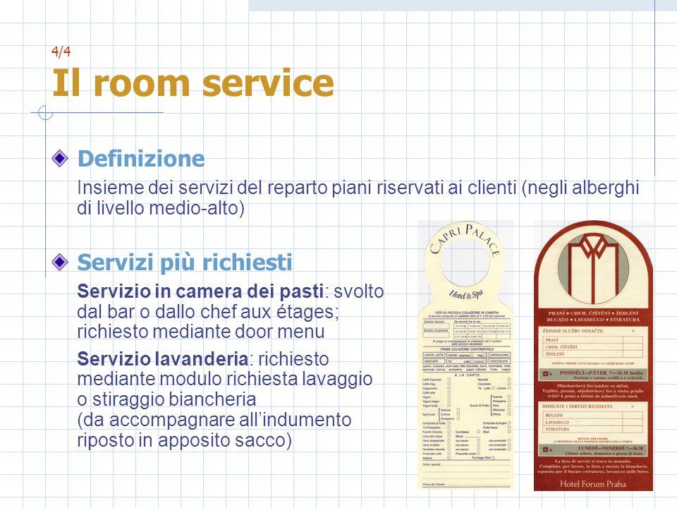 4/4 Il room service Definizione Insieme dei servizi del reparto piani riservati ai clienti (negli alberghi di livello medio-alto) Servizi più richiest
