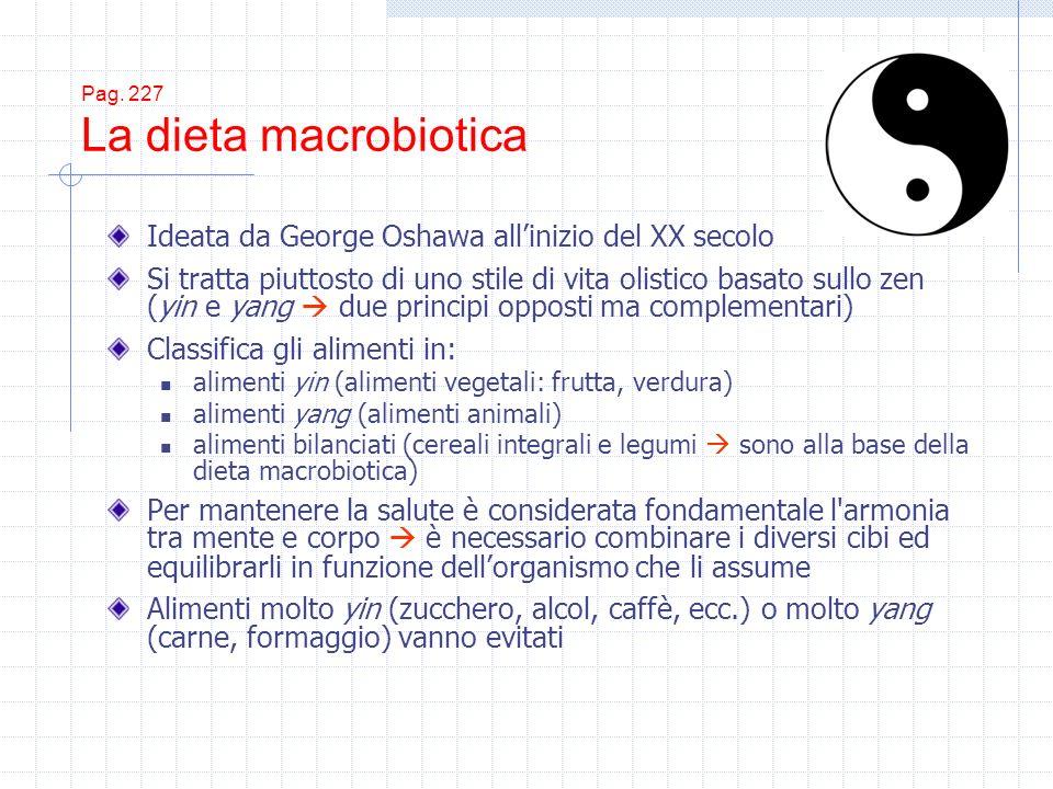 Pag. 227 La dieta macrobiotica Ideata da George Oshawa allinizio del XX secolo Si tratta piuttosto di uno stile di vita olistico basato sullo zen (yin