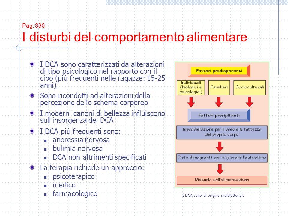 Pag. 330 I disturbi del comportamento alimentare I DCA sono caratterizzati da alterazioni di tipo psicologico nel rapporto con il cibo (più frequenti