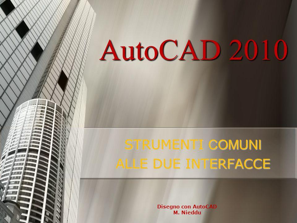 Disegno con AutoCAD M. Nieddu AutoCAD 2010 STRUMENTI COMUNI ALLE DUE INTERFACCE