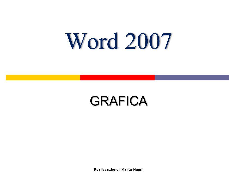 Word 2007Word 2007 GRAFICA Realizzazione: Marta Nanni