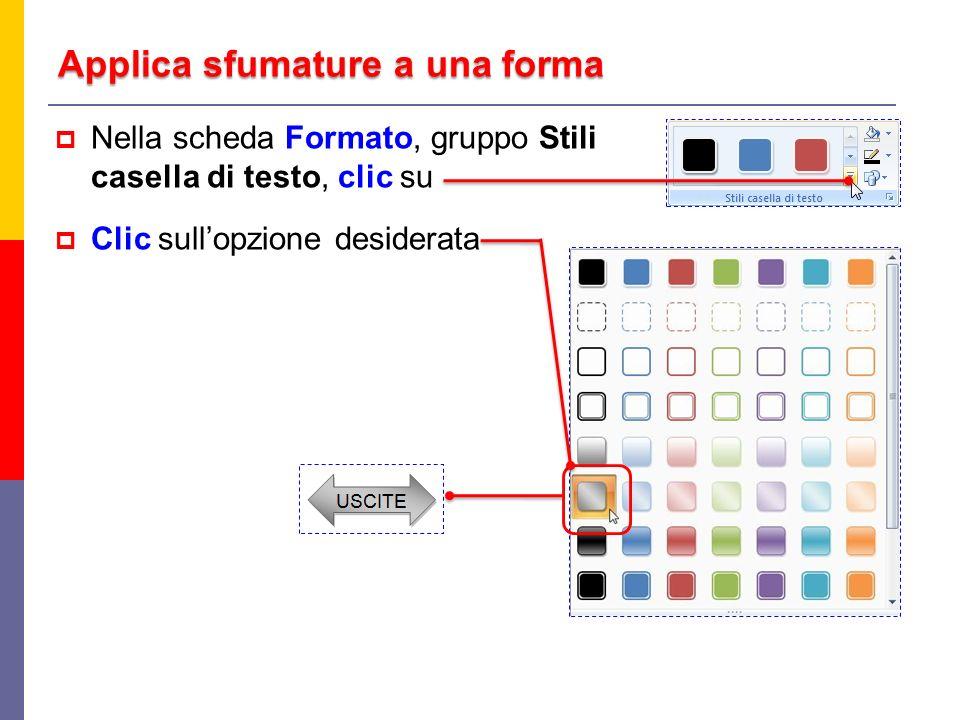 Applica sfumature a una forma Nella scheda Formato, gruppo Stili casella di testo, clic su Clic sullopzione desiderata