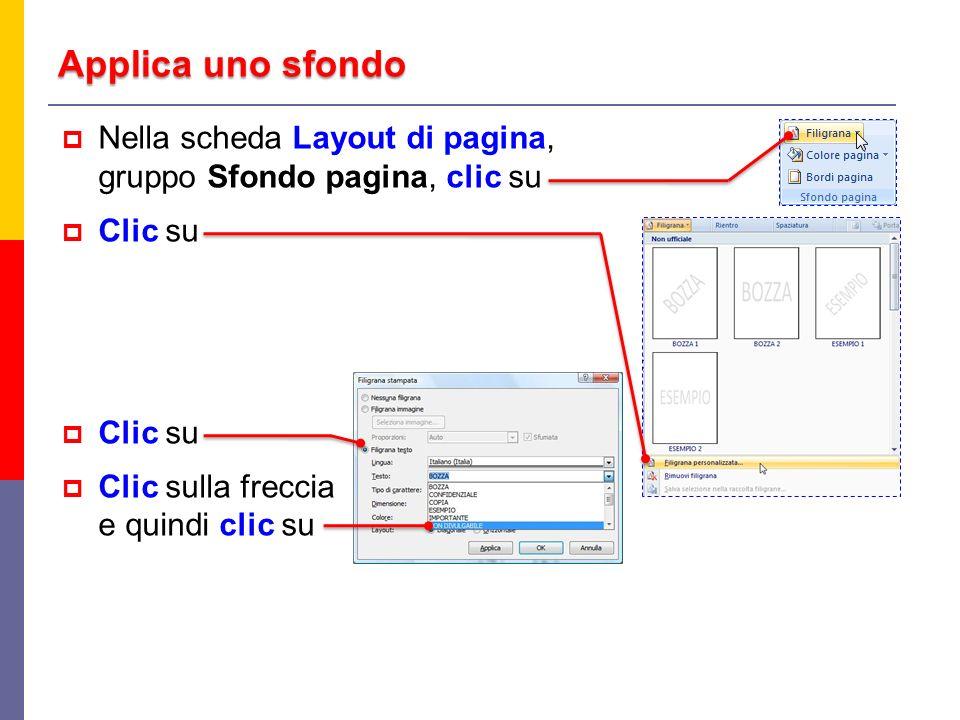 Applica uno sfondo Nella scheda Layout di pagina, gruppo Sfondo pagina, clic su Clic su Clic sulla freccia e quindi clic su