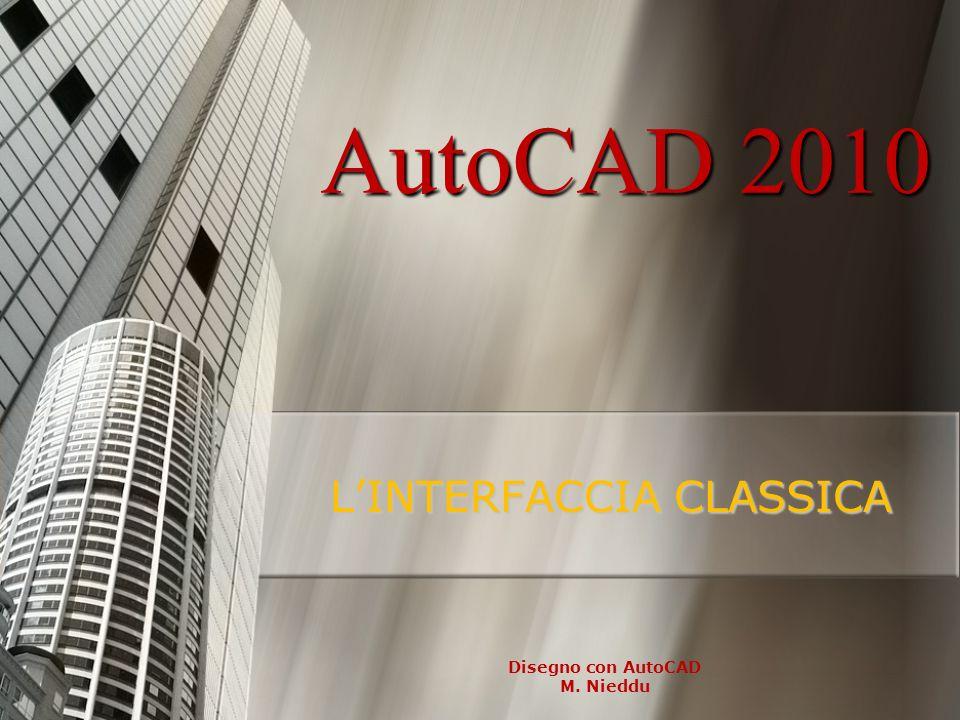 Disegno con AutoCAD M. Nieddu AutoCAD 2010 LINTERFACCIA CLASSICA