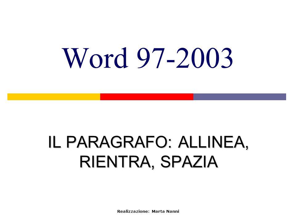 Word 97-2003 IL PARAGRAFO: ALLINEA, RIENTRA, SPAZIA Realizzazione: Marta Nanni
