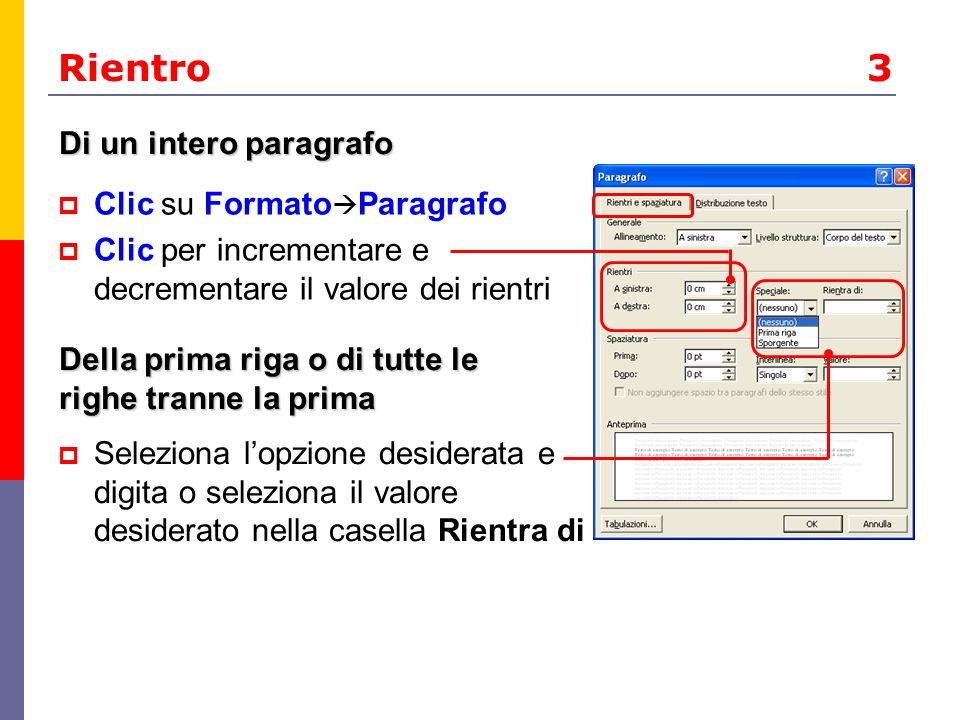 Rientro 3 Clic su Formato Paragrafo Clic per incrementare e decrementare il valore dei rientri Di un intero paragrafo Della prima riga o di tutte le r