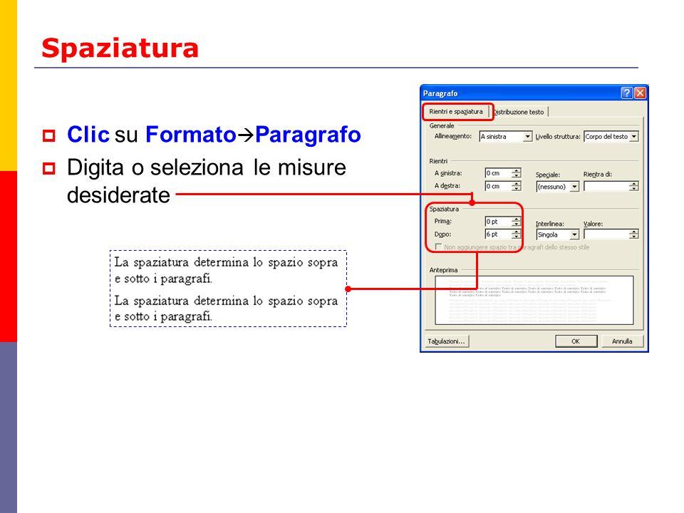 Spaziatura Clic su Formato Paragrafo Digita o seleziona le misure desiderate