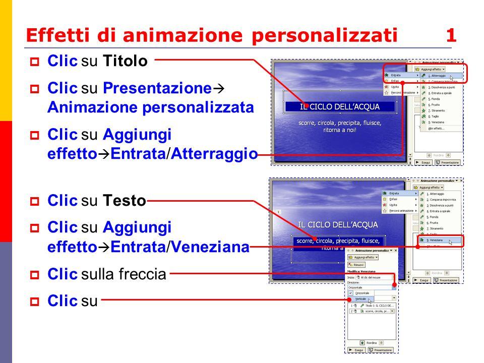Effetti di animazione personalizzati 2 Clic su Titolo Clic su Aggiungi effetto Entrata/Entrata in dissolvenza (da destra) Se non trovi leffetto tra i primi nove elencati, cercalo tra Altri effetti