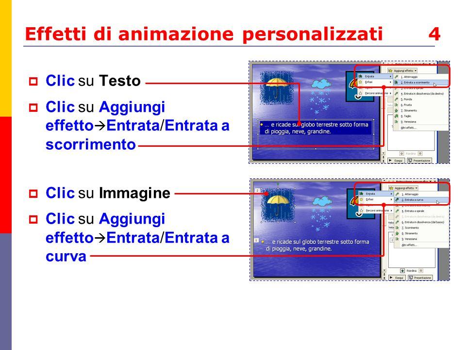 Effetti di animazione personalizzati 4 Clic su Testo Clic su Aggiungi effetto Entrata/Entrata a scorrimento Clic su Immagine Clic su Aggiungi effetto