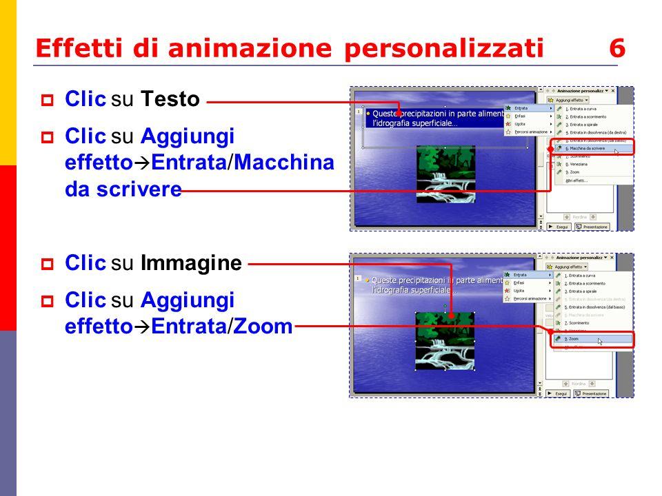 Effetti di animazione personalizzati 6 Clic su Testo Clic su Aggiungi effetto Entrata/Macchina da scrivere Clic su Immagine Clic su Aggiungi effetto E