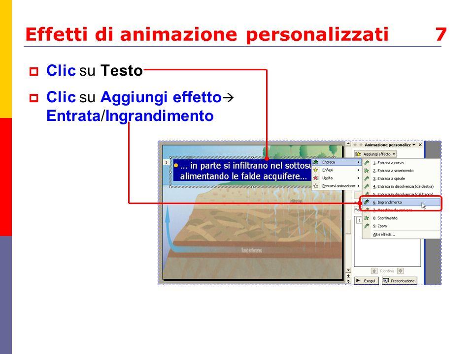 Effetti di animazione personalizzati 7 Clic su Testo Clic su Aggiungi effetto Entrata/Ingrandimento