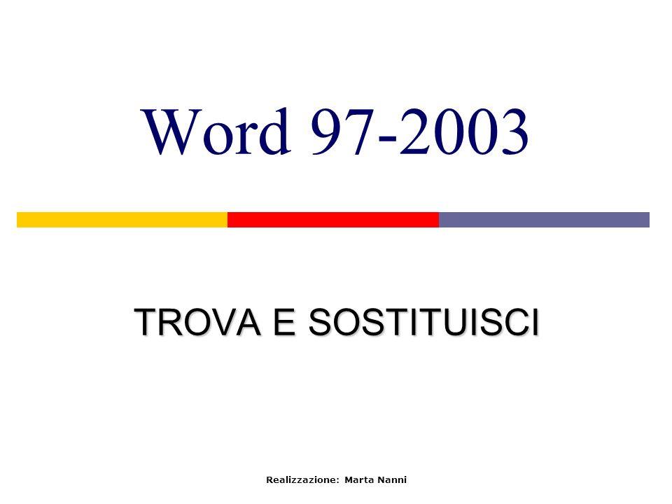 Word 97-2003 TROVA E SOSTITUISCI Realizzazione: Marta Nanni