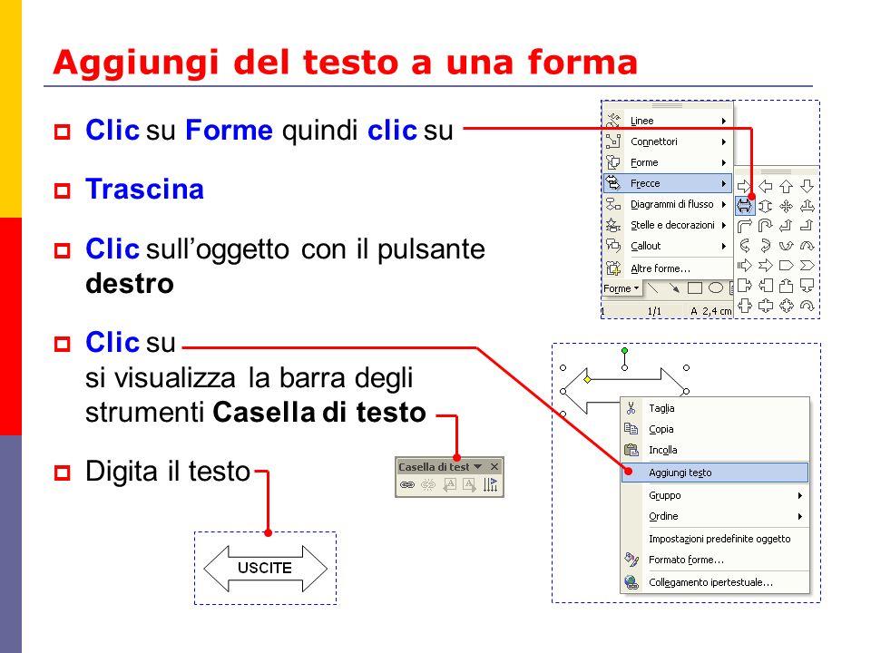 Aggiungi del testo a una forma Clic su Forme quindi clic su Trascina Clic sulloggetto con il pulsante destro Clic su si visualizza la barra degli stru