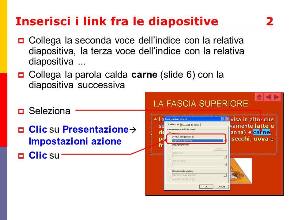 Inserisci i link fra le diapositive 2 Collega la seconda voce dellindice con la relativa diapositiva, la terza voce dellindice con la relativa diaposi