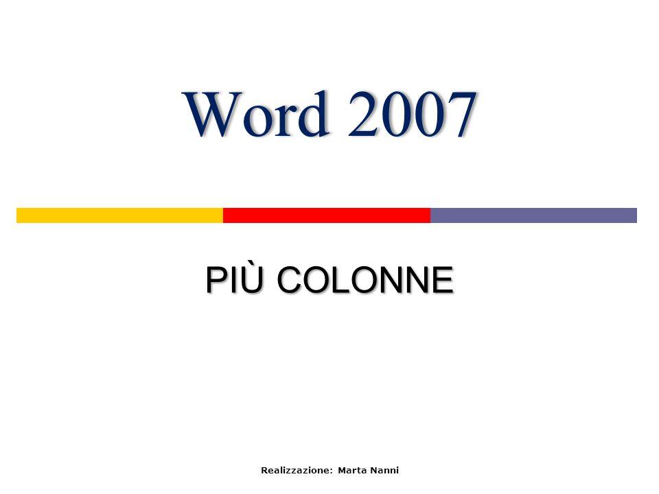 Word 2007Word 2007 PIÙ COLONNE Realizzazione: Marta Nanni