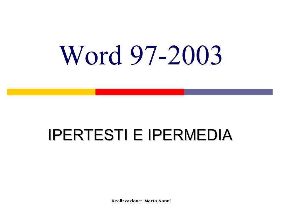 Word 97-2003 IPERTESTI E IPERMEDIA Realizzazione: Marta Nanni