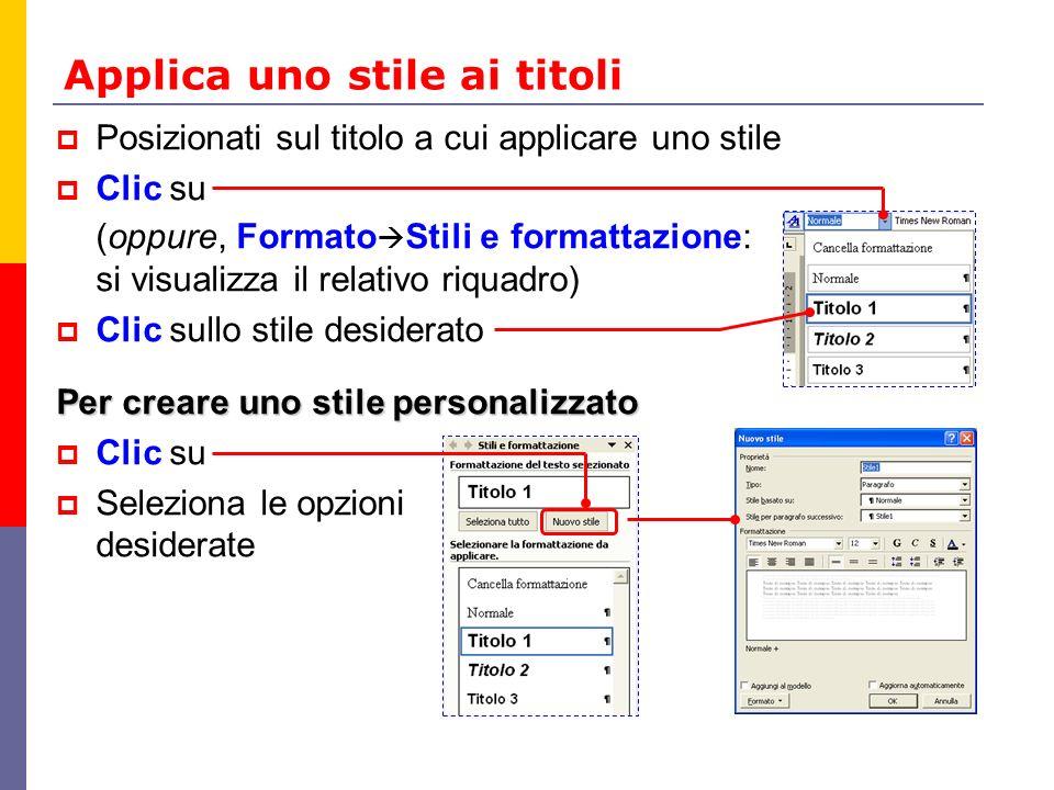 Applica uno stile ai titoli Posizionati sul titolo a cui applicare uno stile Clic su (oppure, Formato Stili e formattazione: si visualizza il relativo