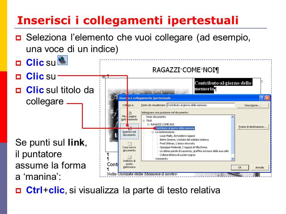 Inserisci i collegamenti ipertestuali Seleziona lelemento che vuoi collegare (ad esempio, una voce di un indice) Clic su Clic sul titolo da collegare