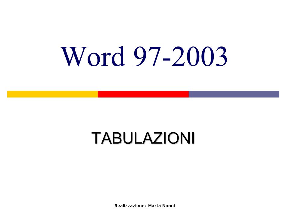 Word 97-2003 TABULAZIONI Realizzazione: Marta Nanni