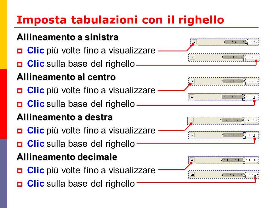 Imposta tabulazioni con il righello Allineamento a sinistra Clic più volte fino a visualizzare Clic sulla base del righello Allineamento al centro Cli