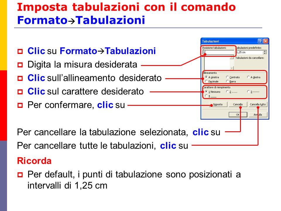 Imposta tabulazioni con il comando Formato Tabulazioni Clic su Formato Tabulazioni Digita la misura desiderata Clic sullallineamento desiderato Clic s