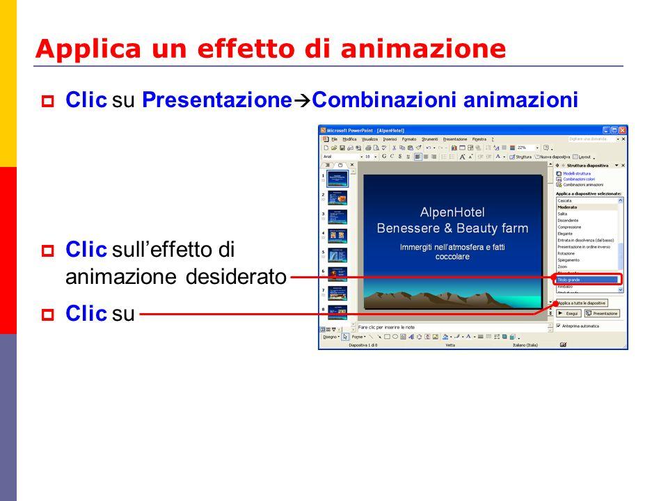Applica un effetto di animazione Clic su Presentazione Combinazioni animazioni Clic sulleffetto di animazione desiderato Clic su
