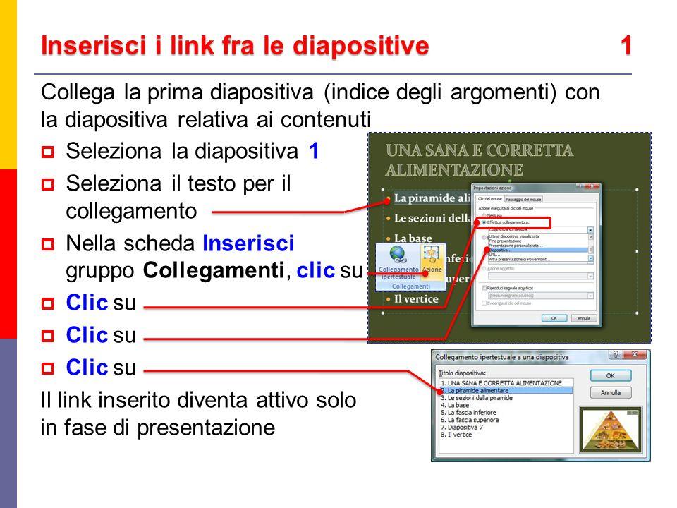 Inserisci i link fra le diapositive 1 Collega la prima diapositiva (indice degli argomenti) con la diapositiva relativa ai contenuti Seleziona la diap